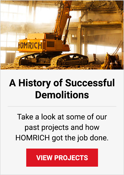 A history of successful demolitions. Take a look at some of our past projects and home Homrich got the job done. View our Project Gallery